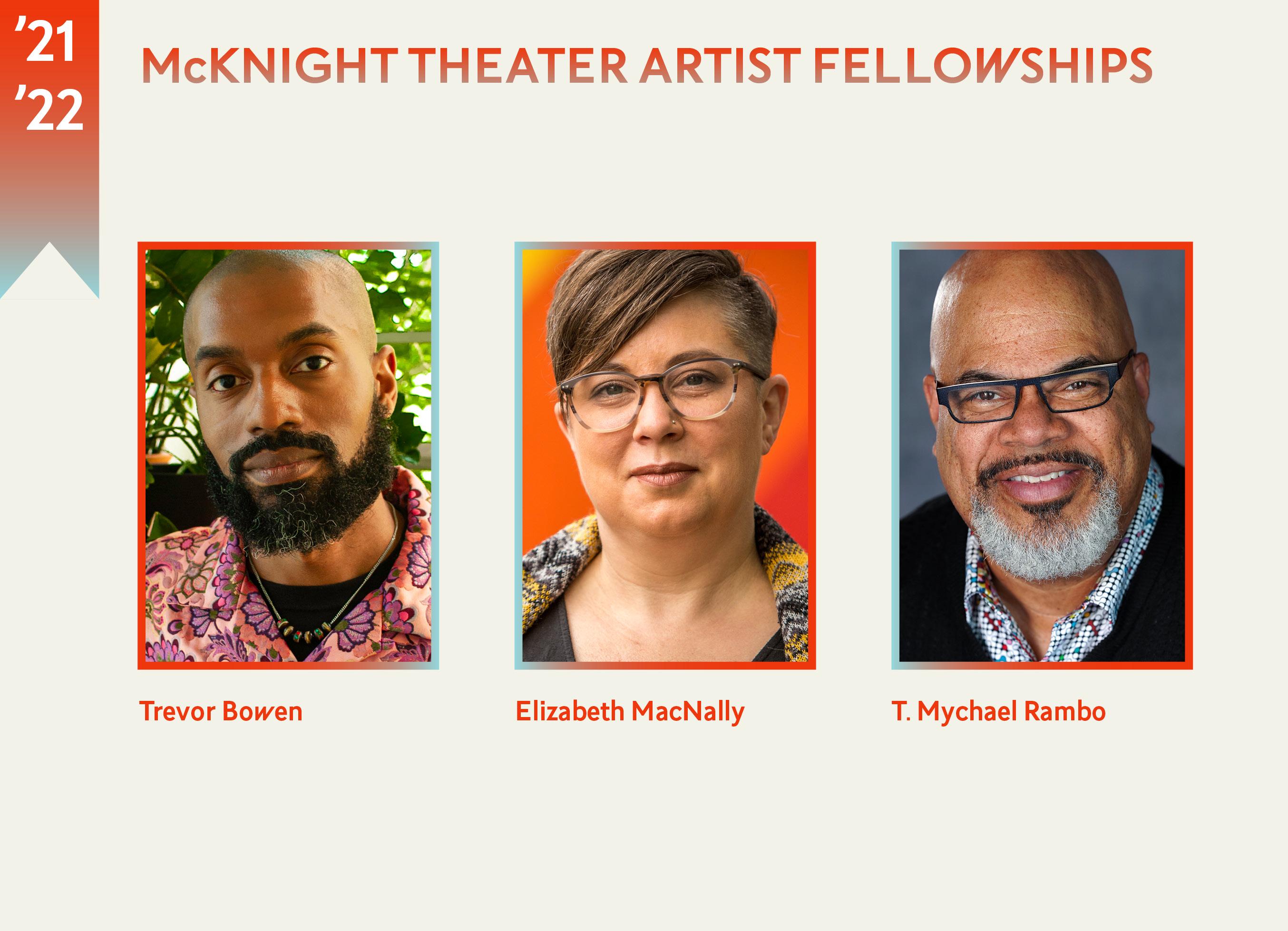 The headshots ofthe 2021-2022 McKnight Theater Artist Fellows Trevor Bowen, Elizabeth MacNally, and T. Mychael Rambo