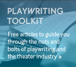 Playwriting Toolkit: Free articles to guide you through the nuts and bolts of playwriting and the theater industry