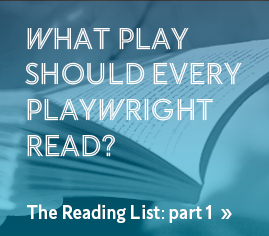 What play should every playwright read? The Reading List: part 1