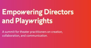 A bright fusia background fades to red from left to right. Over the color is white text with a yellow outline that says EMPOWERING DIRECTORS AND PLAYWRIGHTS: A Summit for theater practioners