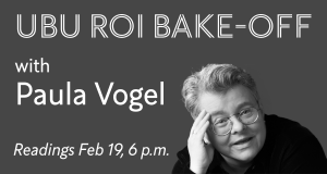 Image text: Ubu Roi Bake-off with Paula Vogel. Readings Feb 19, 6 p.m.