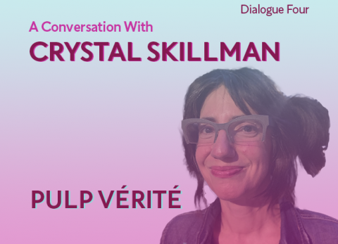 A blue and pink gradient appears on the image. The words, Dialogue Four; A Conversation With Crystal Skillman; Pulp Verite, appear next to an image of playwright Crystal Skillman.  She is wearing a denim jacket and glasses. She smiles with a knowing look.