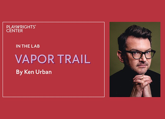 A cranberry colored square featuring the logo Playwrights' Center and the words, In The Lab, VAPOR TRAIL by Ken Urban. To the right of the text is a headshot of Ken Urban. He is wearing glasses. His hands are clasped together.